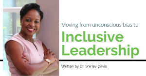 Moving from unconscious bias to inclusive leadership
