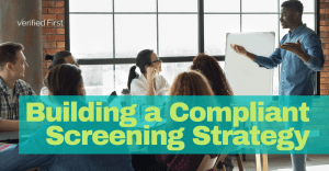 How to Build a Compliant Screening Strategy
